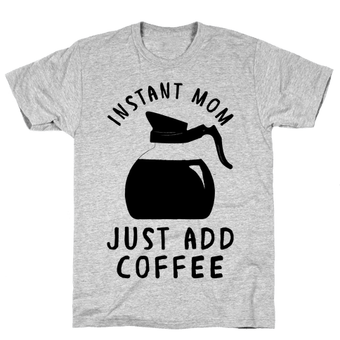 Instant Mom Just Add Coffee