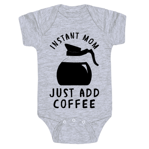 Instant Mom Just Add Coffee Baby Onesy