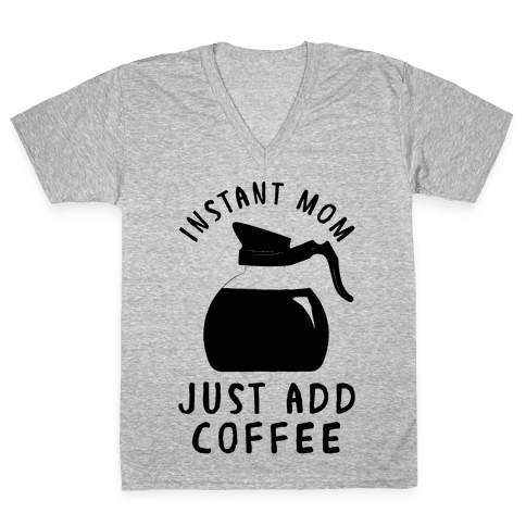 Instant Mom Just Add Coffee V-Neck Tee Shirt