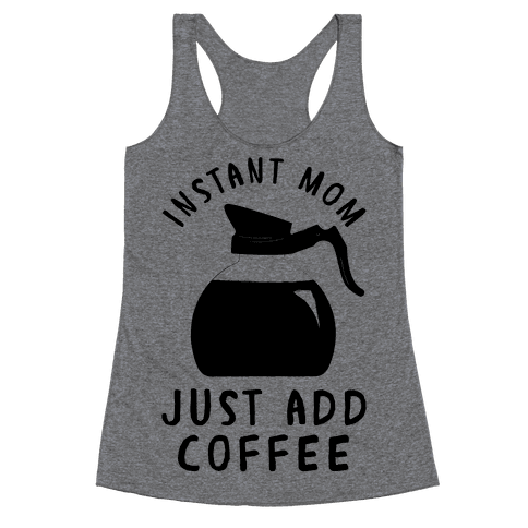 Instant Mom Just Add Coffee Racerback Tank Top
