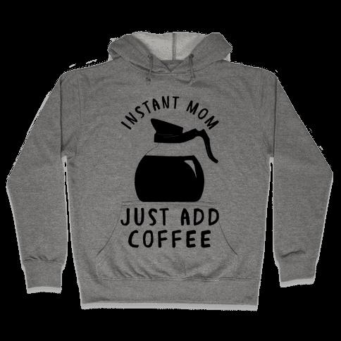 Instant Mom Just Add Coffee Hooded Sweatshirt