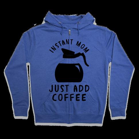 Instant Mom Just Add Coffee Zip Hoodie