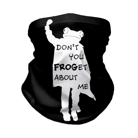 Don't You Frog-et About Me Neck Gaiter