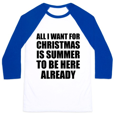 All I Want For Christmas Is Summer To Be Here Already Baseball Tee