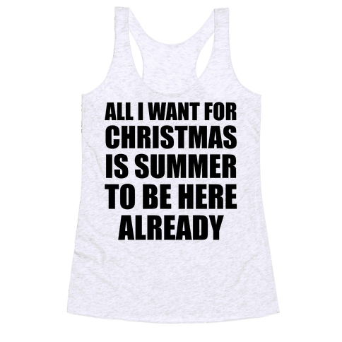 All I Want For Christmas Is Summer To Be Here Already Racerback Tank Top