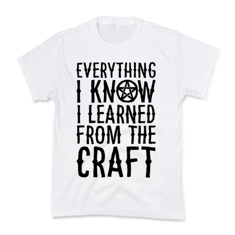 Everything I Know I Learned From The Craft Parody Kids T-Shirt