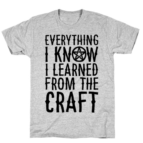 Everything I Know I Learned From The Craft Parody T-Shirt