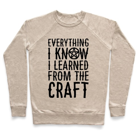 Everything I Know I Learned From The Craft Parody Pullover