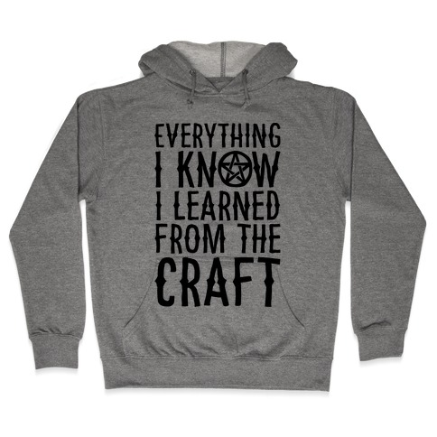 Everything I Know I Learned From The Craft Parody Hooded Sweatshirt