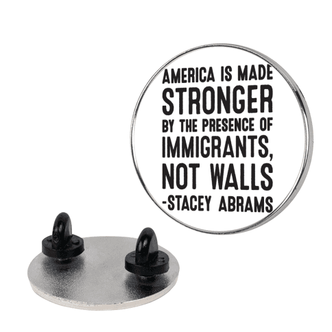 America Is Made Stronger By The Presence of Immigrants, Not Walls - Stacey Abrams Quote Pin