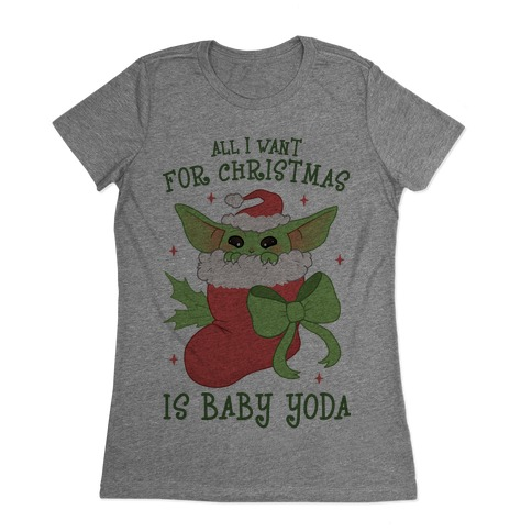 All I Want For Christmas Is Baby Yoda Womens T-Shirt