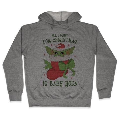 All I Want For Christmas Is Baby Yoda Hooded Sweatshirt