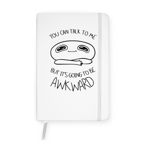 You Can Talk To Me But It's Going To Be Awkward Notebook
