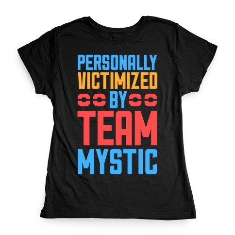 Personally Victimized By Team Mystic Womens T-Shirt