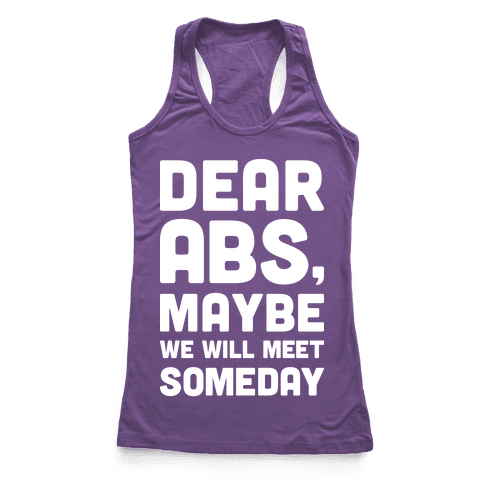 Dear Abs, Maybe We Will Meet Someday Racerback Tank Top
