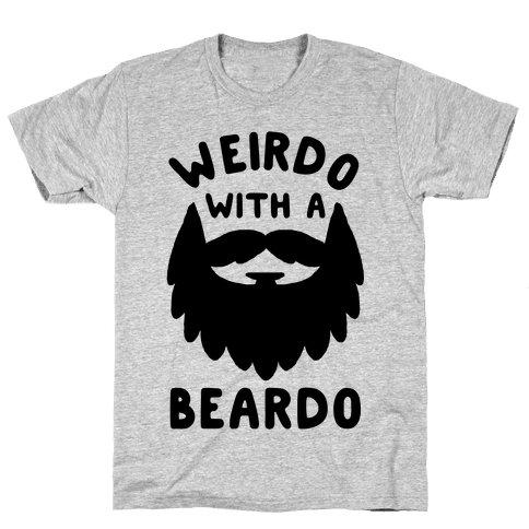 Weirdo with a Beardo Mens T-Shirt