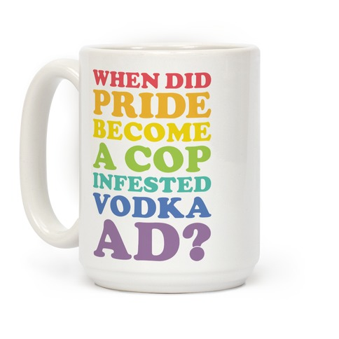 When Did Pride Become a Cop Infested Vodka Ad? Coffee Mug