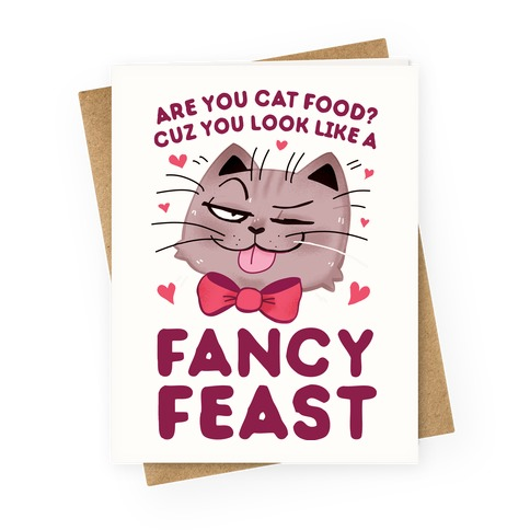 Are You Cat Food? Cuz You Look Like A FANCY FEAST Greeting Card