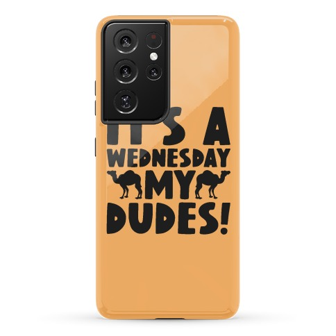 It's A Wednesday My Dudes Phone Case