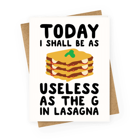 Today I Shall Be as Useless As the G in Lasagna Greeting Card