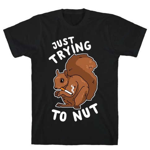 Just Trying to Nut T-Shirt
