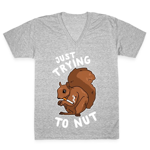 Just Trying to Nut V-Neck Tee Shirt