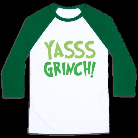 Yasss Grinch Parody Baseball Tee