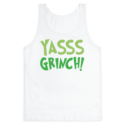 Yasss Grinch Parody Tank Top