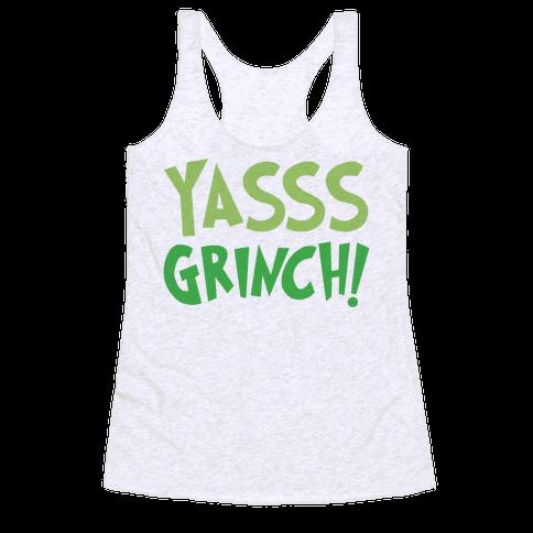 Yasss Grinch Parody Racerback Tank Top