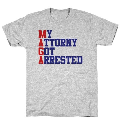 My Attorney Got Arrested (MAGA parody) T-Shirt