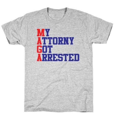My Attorney Got Arrested (MAGA parody) T-Shirt