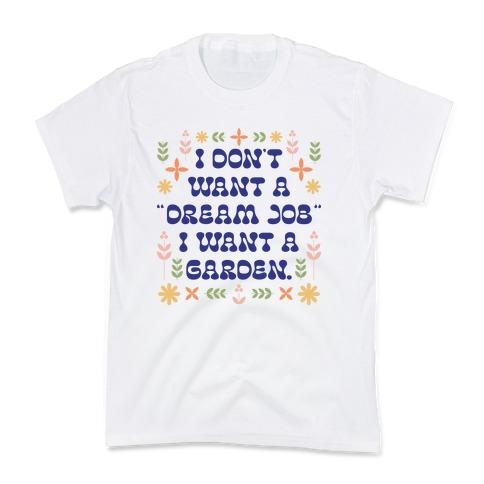 """I Don't Want A """"Dream Job"""" I Want A Garden Kids T-Shirt"""