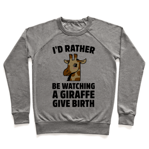 I'd Rather be watching a Giraffe Give Birth Pullover