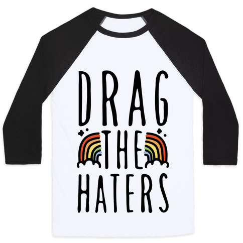 Drag The Haters Baseball Tee