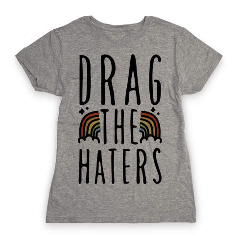 Drag The Haters Womens T-Shirt
