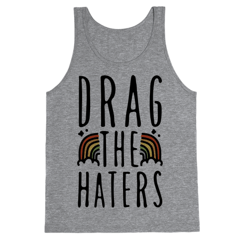 Drag The Haters Tank Top
