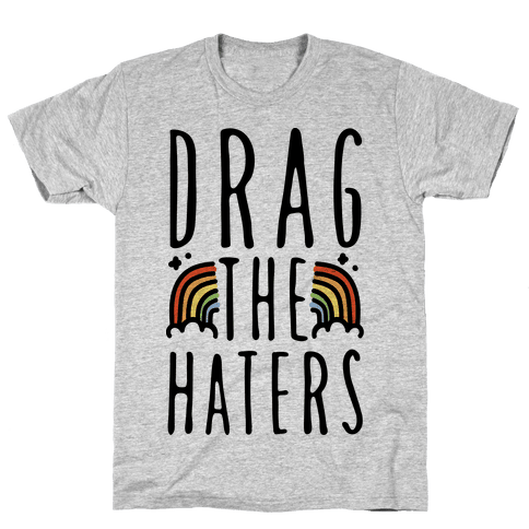 Drag The Haters Mens T-Shirt