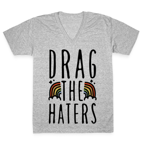 Drag The Haters V-Neck Tee Shirt