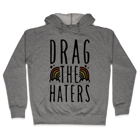 Drag The Haters Hooded Sweatshirt