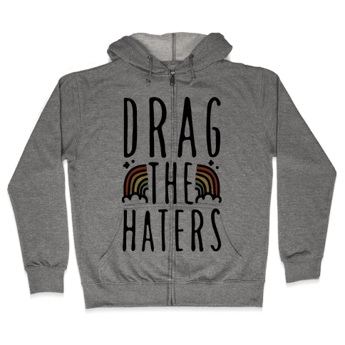 Drag The Haters Zip Hoodie