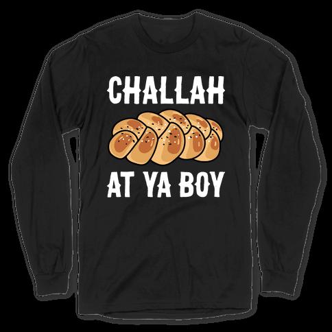 Challah At Ya Boy Long Sleeve T-Shirt