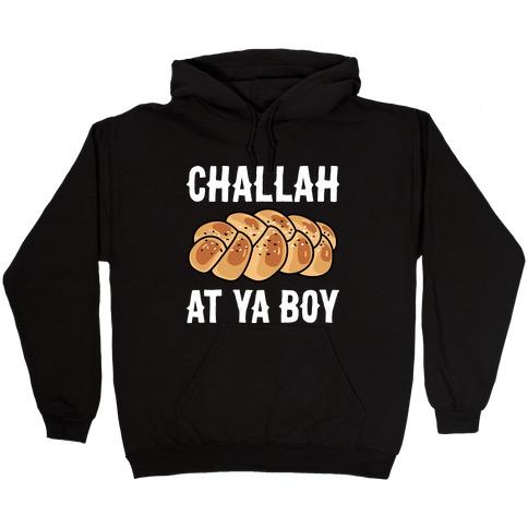 Challah At Ya Boy Hooded Sweatshirt
