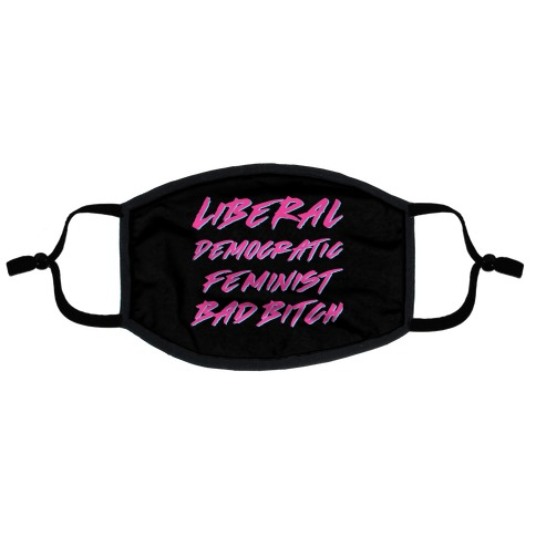 Liberal Democratic Feminist Bad Bitch Flat Face Mask