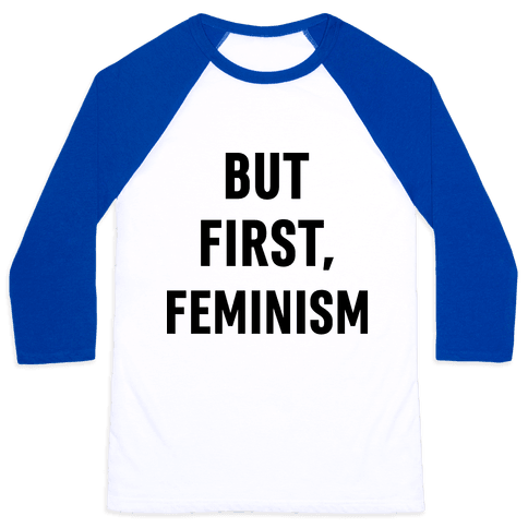 But First, Feminism Baseball Tee