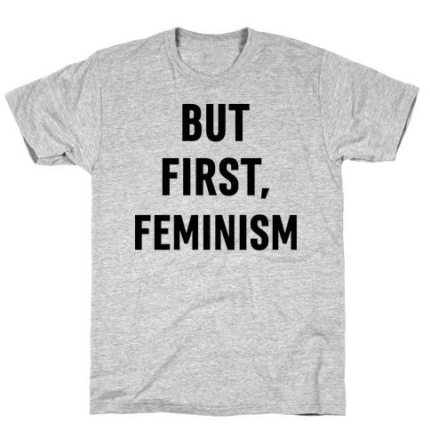 But First, Feminism Mens/Unisex T-Shirt