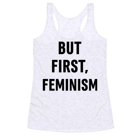 But First, Feminism Racerback Tank Top