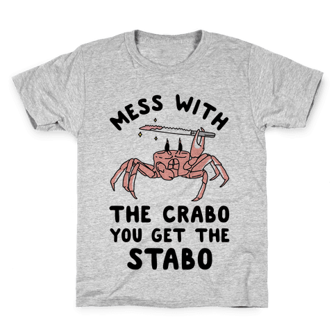 Mess With The Crabo You Get The Stabo Kids T-Shirt