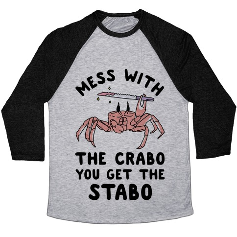 Mess With The Crabo You Get The Stabo Baseball Tee