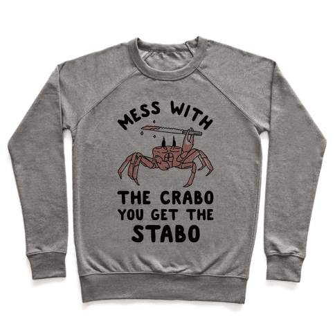 Mess With The Crabo You Get The Stabo Pullover