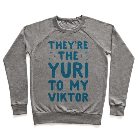 They're The Yuri To My Viktor  Pullover